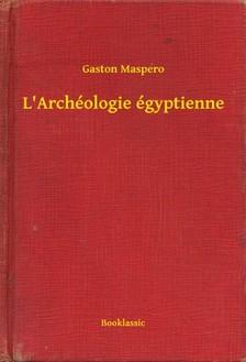Gaston Maspero - L'Archéologie égyptienne [eKönyv: epub, mobi]