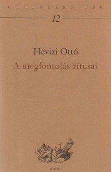 Hévizi Ottó - A megfontolás rítusai [antikvár]