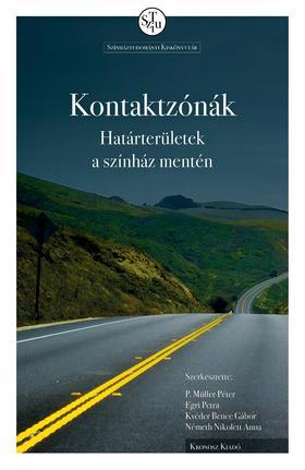 P. Müller Péter et al. (szerk.) - Kontaktzónák. Határterületek a színház mentén