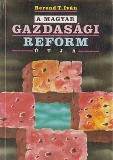 Berend T. Iván - A magyar gazdasági reform útja [antikvár]