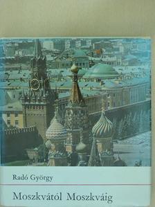 Radó György - Moszkvától Moszkváig [antikvár]