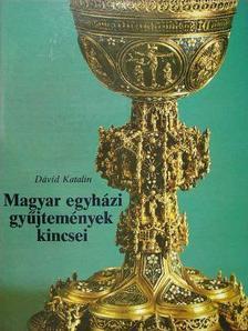 Dávid Katalin - Magyar egyházi gyűjtemények kincsei [antikvár]