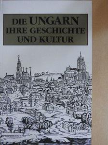 Gergely András - Die Ungarn ihre Geschichte und Kultur [antikvár]