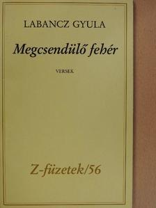 Labancz Gyula - Megcsendülő fehér (dedikált, számozott példány) [antikvár]