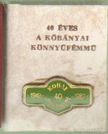 Tóth Pál - 40 éves a Kőbányai Könnyűfémmű (1949-1989) (mini) [antikvár]