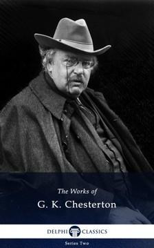Gilbert Keith Chesterton - Delphi Works of G. K. Chesterton (Illustrated) [eKönyv: epub, mobi]