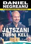 Daniel Negreanu - Játszani tudni kell ###