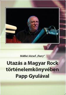 Máthé József 'Fiery' - Utazás a Magyar Rock történelemkönyvében Papp Gyulával