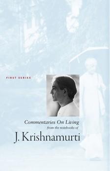 Jiddu Krishnamurti - Commentaries on Living - first series - A Study Book Of The Teachings of J. Krishnamurti [eKönyv: epub, mobi]