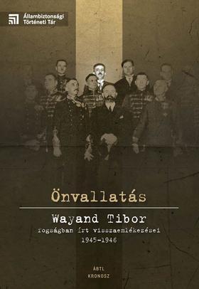 Varga Krisztián (szerk.) - Önvallatás. Wayand Tibor fogságban írt visszaemlékezései 1945-1946