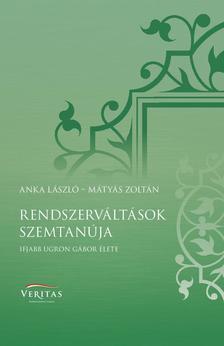 Anka László - Mátyás Zoltán - Rendszerváltások szemtanúja