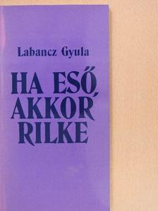 Labancz Gyula - Ha eső, akkor Rilke (dedikált példány) [antikvár]