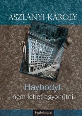 Aszlányi Károly - Haybodyt nem lehet agyonütni [eKönyv: epub, mobi]