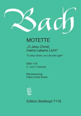 """J. S. Bach - MOTETTE """"O JESU CHRIST, MEINS LEBENS LICHT"""" BWV 118 (1. UND 2. FASSUNG) KLAVIERAUSZUG"""