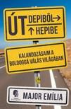 Major Emília - Út Depibõl Hepibe - Kalandozásaim a boldoggá válás világában [eKönyv: epub, mobi]