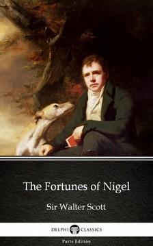 Delphi Classics Sir Walter Scott, - The Fortunes of Nigel by Sir Walter Scott (Illustrated) [eKönyv: epub, mobi]