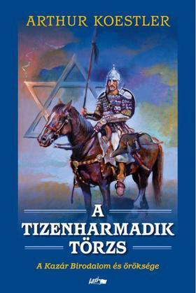 Arthur Koestler - A tizenharmadik törzs - A Kazár Birodalom és öröksége