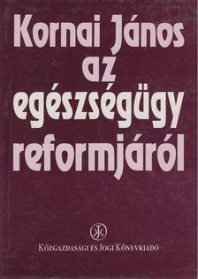 Kornai János - Az egészségügy reformjáról [antikvár]