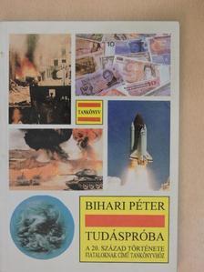 Bihari Péter - Tudáspróba a 20. század története fiataloknak című tankönyvhöz [antikvár]