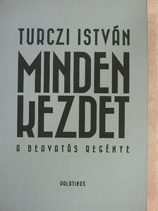 Turczi István - Minden kezdet [antikvár]