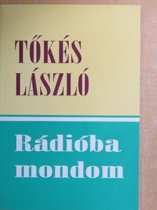 Tőkés László - Rádióba mondom [antikvár]