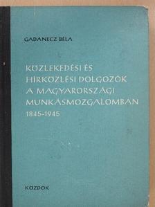 Gadanecz Béla - Közlekedési és hírközlési dolgozók a magyarországi munkásmozgalomban (dedikált példány) [antikvár]