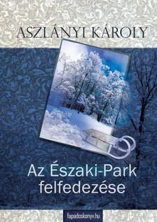 Aszlányi Károly - Az Északi-Park felfedezése [eKönyv: epub, mobi]