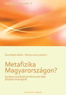 SZOMBATH ATTILA¥PETRES LÚCIA (SZERK.) - Metafizika Magyarországon? - Konferenciaelőadások Weissmahr Béla filozófiai örökségéről