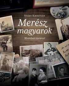 NYÁRY KRISZTIÁN - Merész magyarok - 30 emberi történet (2. kiadás)