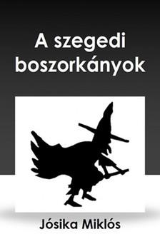 Jósika Miklós - A szegedi boszorkányok [eKönyv: epub, mobi]