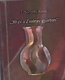 "T. Surányi Anna - ""30 év a Zsolnay gyárban"""