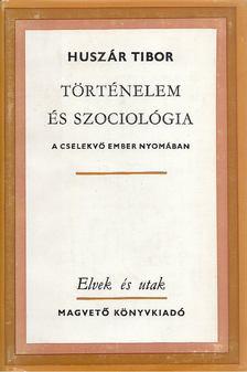 Huszár Tibor - Történelem és szociológia [antikvár]