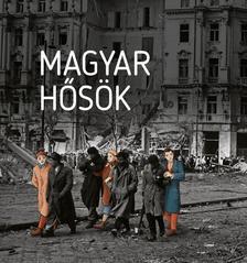 Czókos Gergely, Kiss Réka, Máthé Áron, Szalai Zoltán (szerk.) - Magyar hősök - Elfeledett életutak a 20. századból