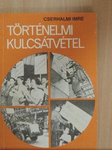 Cserhalmi Imre - Történelmi kulcsátvétel [antikvár]