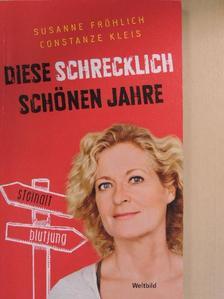 Susanne Fröhlich - Diese schrecklich schönen Jahre [antikvár]