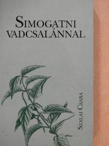 Szalai Csaba - Simogatni vadcsalánnal (dedikált példány) [antikvár]
