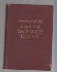 OSSENDOWSKI - Állatok, emberek és istenek [antikvár]