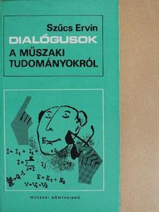 Szűcs Ervin - Dialógusok a műszaki tudományokról [antikvár]