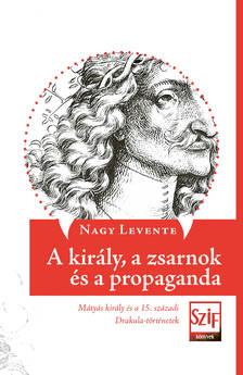 Nagy Levente - A király, a zsarnok és a propaganda