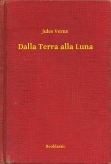 Jules Verne - Dalla Terra alla Luna [eKönyv: epub, mobi]