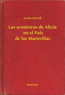Lewis Carroll - Las aventuras de Alicia  en el País de las Maravillas [eKönyv: epub, mobi]