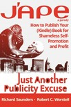 Saunders Robert C. Worstell Richard - J'APE: Just Another Publicity - How to Publish Your (Kindle) Book for Shameless Self-Promotion and Profit [eKönyv: epub, mobi]
