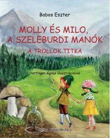 Babos Eszter - MOLLY ÉS MILO, A SZELEBURDI MANÓK