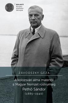 ZÁVODSZKY GÉZA - A kolozsvári alma matertől a Magyar Nemzet rostrumáig. Pethő Sándor (1885-1940)