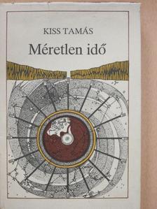 Kiss Tamás - Méretlen idő [antikvár]