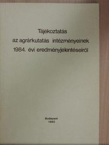 Dr. Erdélyi Gábor - Tájékoztatás az agrárkutatás intézményeinek 1984. évi eredményjelentéseiről [antikvár]