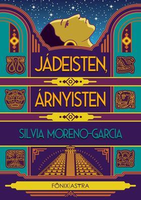 Silvia Moreno-Garcia - Jádeisten, Árnyisten