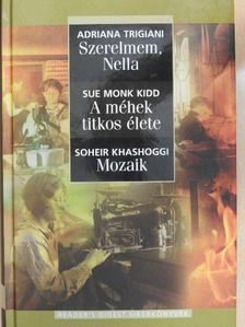Adriana Trigiani - Szerelmem, Nella/A méhek titkos élete/Mozaik [antikvár]