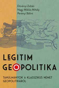 Dövényi Zoltán-Nagy Miklós Mihály-Perényi Bálint - Legitim geopolitika