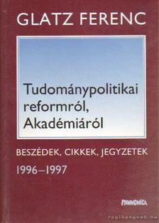 Glatz Ferenc - Tudománypolitikai reformról, Akadémiáról [antikvár]